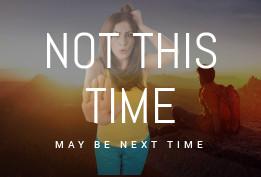 No ! May be Next Time